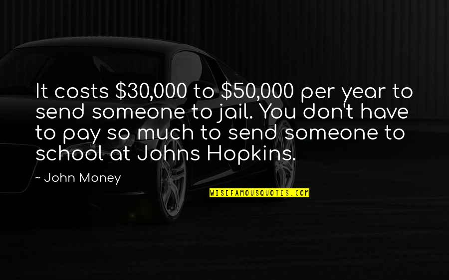 Hopkins Quotes By John Money: It costs $30,000 to $50,000 per year to
