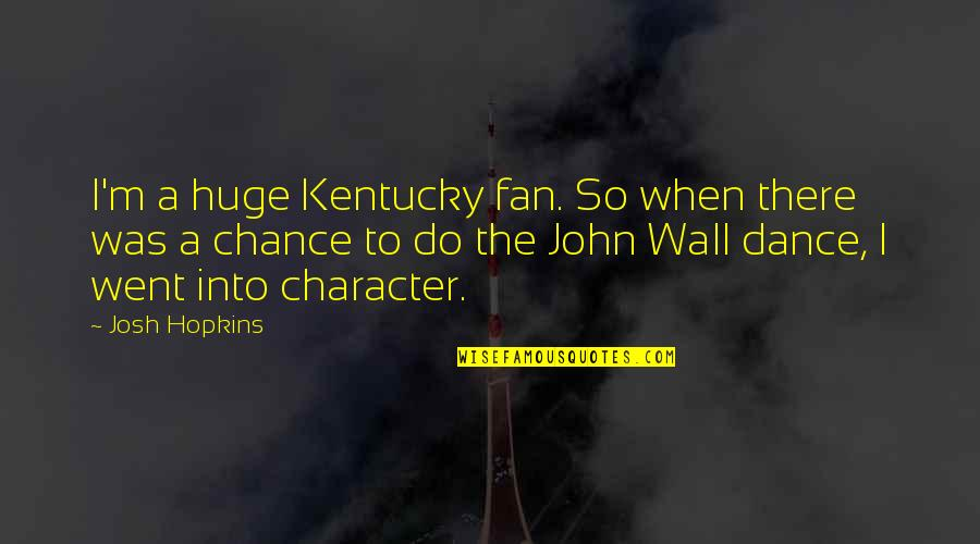 Hopkins Quotes By Josh Hopkins: I'm a huge Kentucky fan. So when there