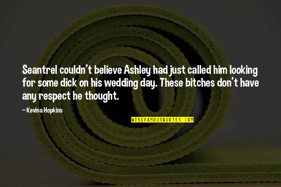 Hopkins Quotes By Kevina Hopkins: Seantrel couldn't believe Ashley had just called him