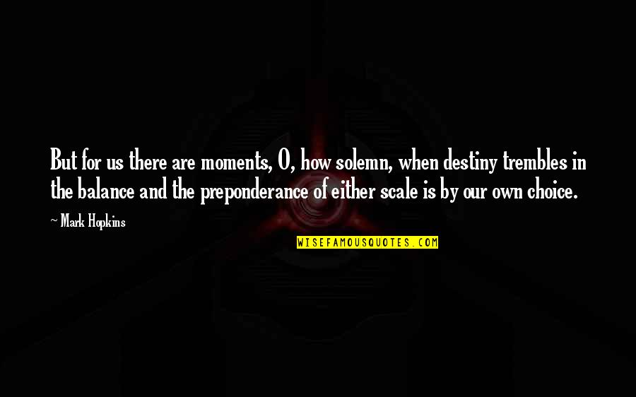 Hopkins Quotes By Mark Hopkins: But for us there are moments, O, how