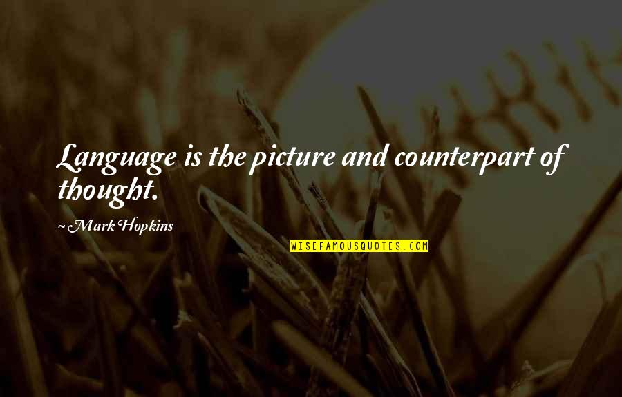 Hopkins Quotes By Mark Hopkins: Language is the picture and counterpart of thought.
