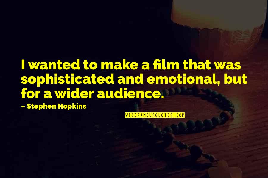 Hopkins Quotes By Stephen Hopkins: I wanted to make a film that was
