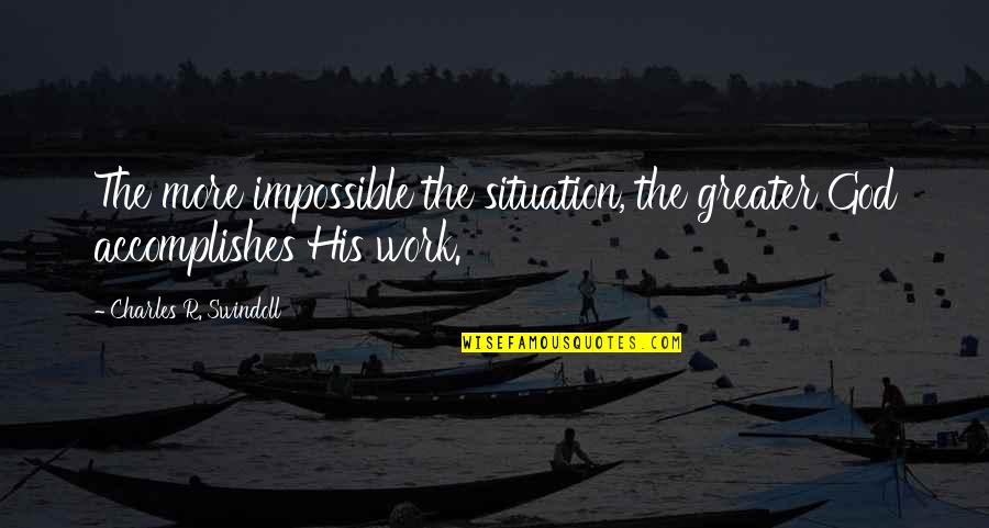 Hoppy Quotes By Charles R. Swindoll: The more impossible the situation, the greater God