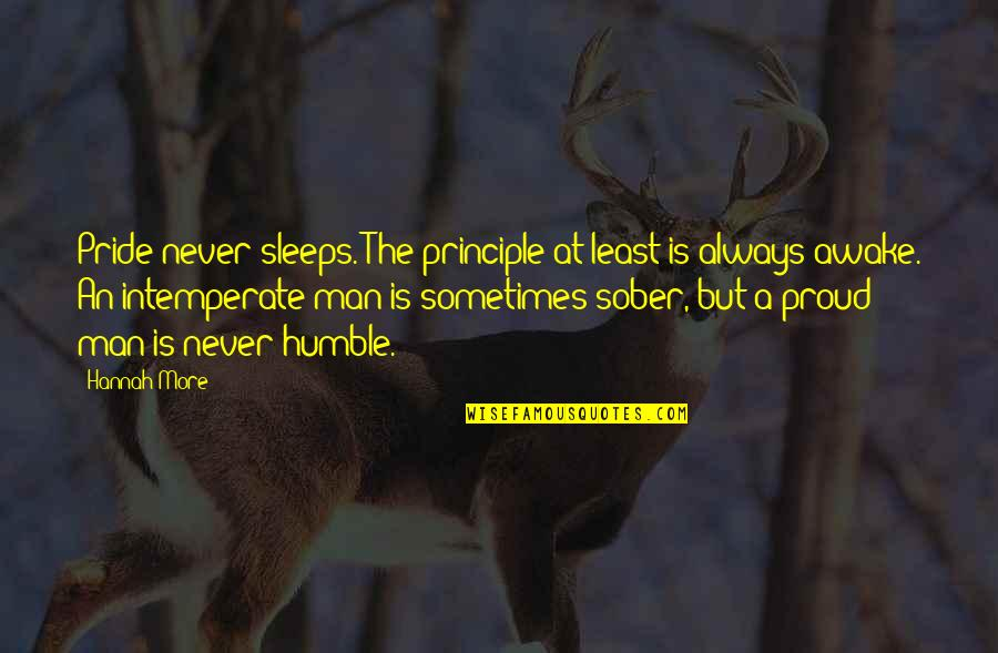 Hoppy Quotes By Hannah More: Pride never sleeps. The principle at least is