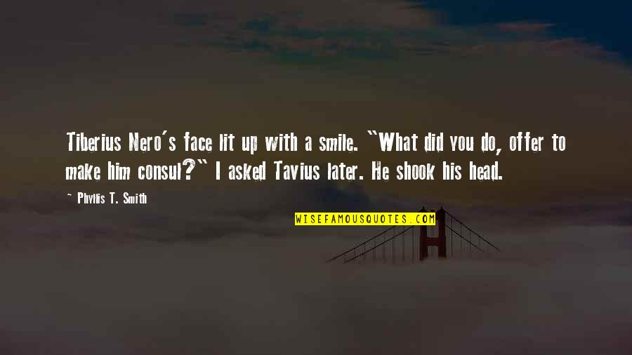 Hoppy Quotes By Phyllis T. Smith: Tiberius Nero's face lit up with a smile.
