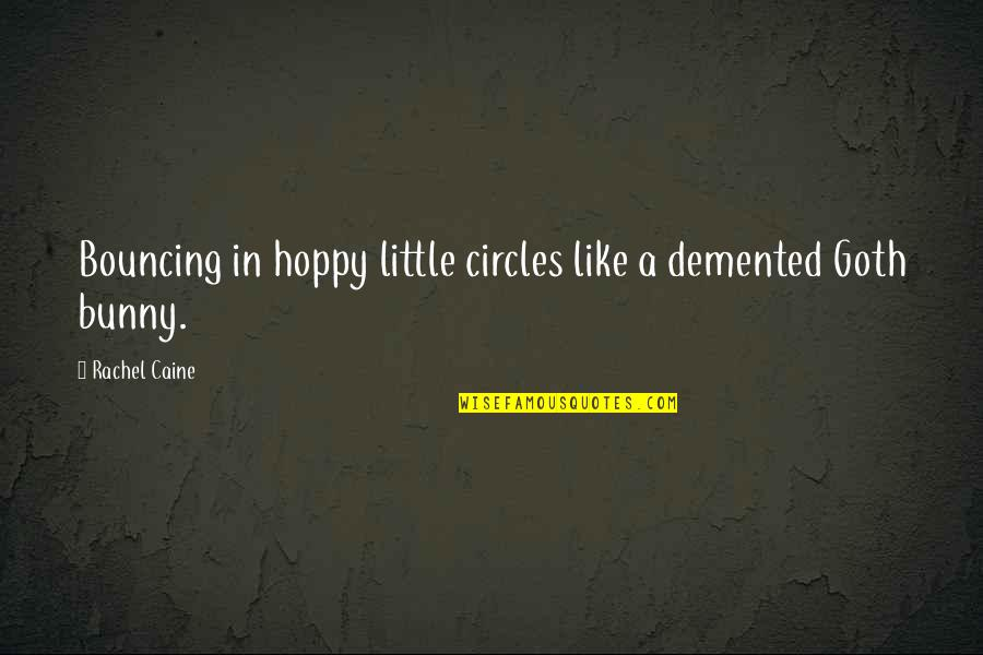 Hoppy Quotes By Rachel Caine: Bouncing in hoppy little circles like a demented
