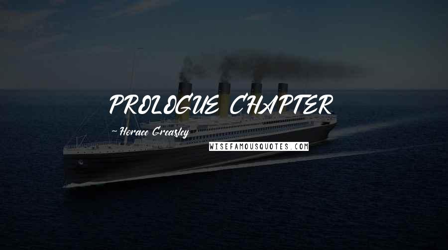 Horace Greasley quotes: PROLOGUE CHAPTER