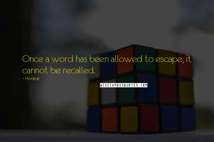 Horace quotes: Once a word has been allowed to escape, it cannot be recalled.