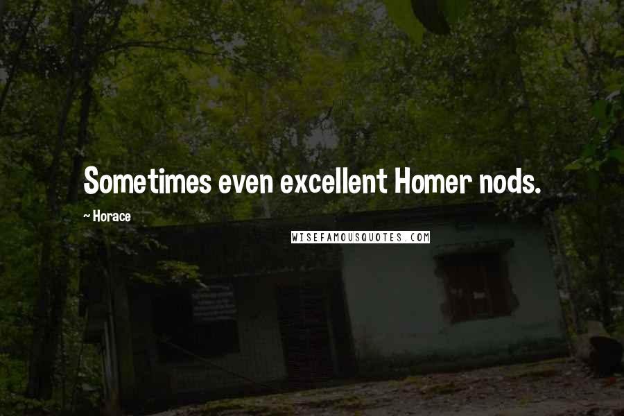 Horace quotes: Sometimes even excellent Homer nods.