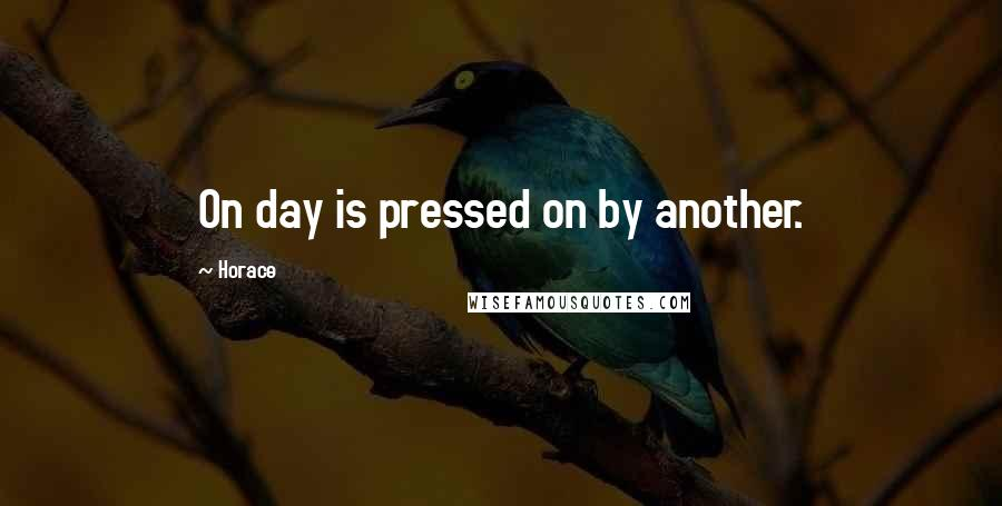 Horace quotes: On day is pressed on by another.