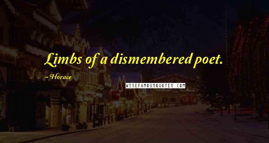 Horace quotes: Limbs of a dismembered poet.