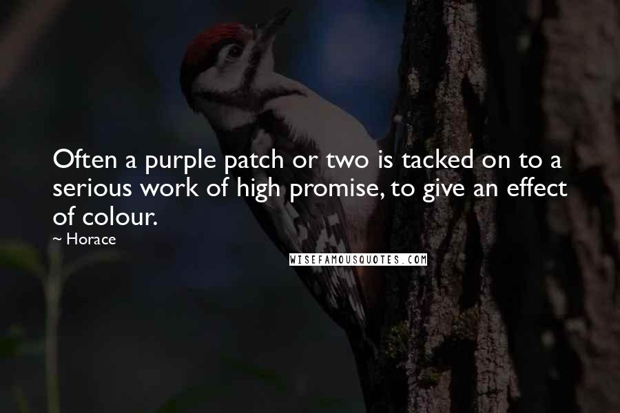 Horace quotes: Often a purple patch or two is tacked on to a serious work of high promise, to give an effect of colour.