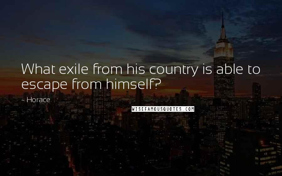 Horace quotes: What exile from his country is able to escape from himself?
