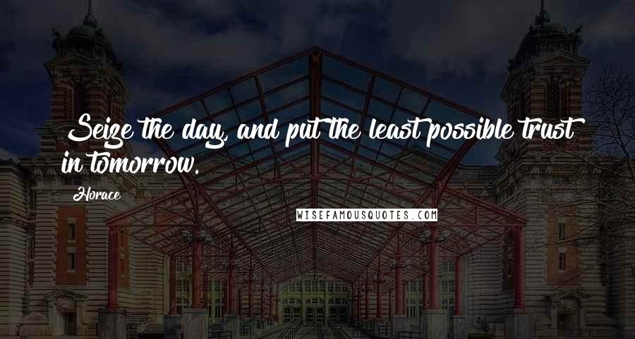 Horace quotes: Seize the day, and put the least possible trust in tomorrow.