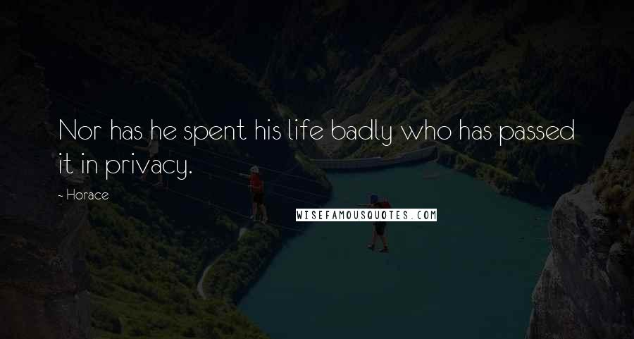 Horace quotes: Nor has he spent his life badly who has passed it in privacy.
