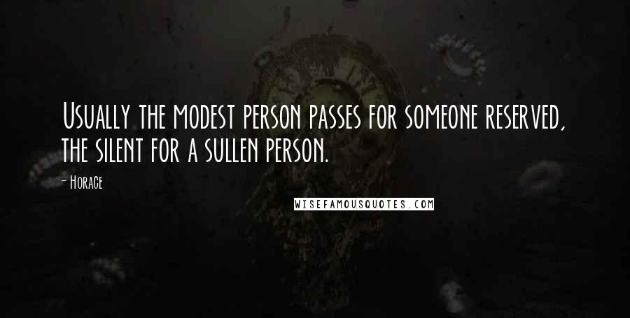Horace quotes: Usually the modest person passes for someone reserved, the silent for a sullen person.