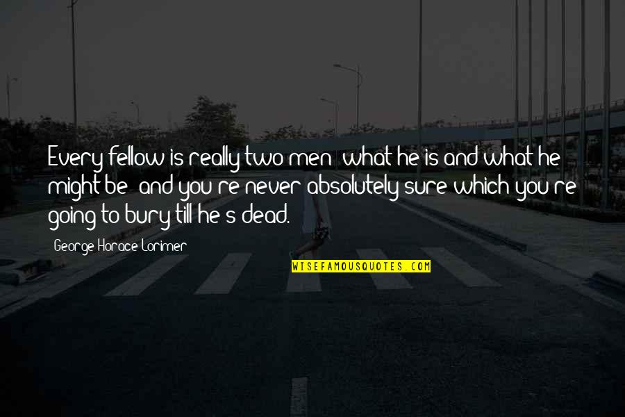 Horace's Quotes By George Horace Lorimer: Every fellow is really two men what he