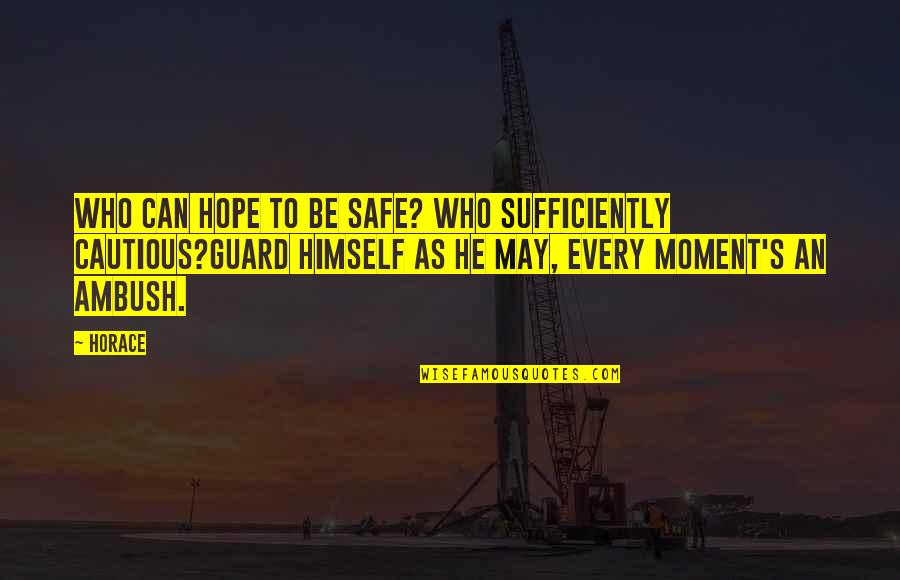 Horace's Quotes By Horace: Who can hope to be safe? who sufficiently