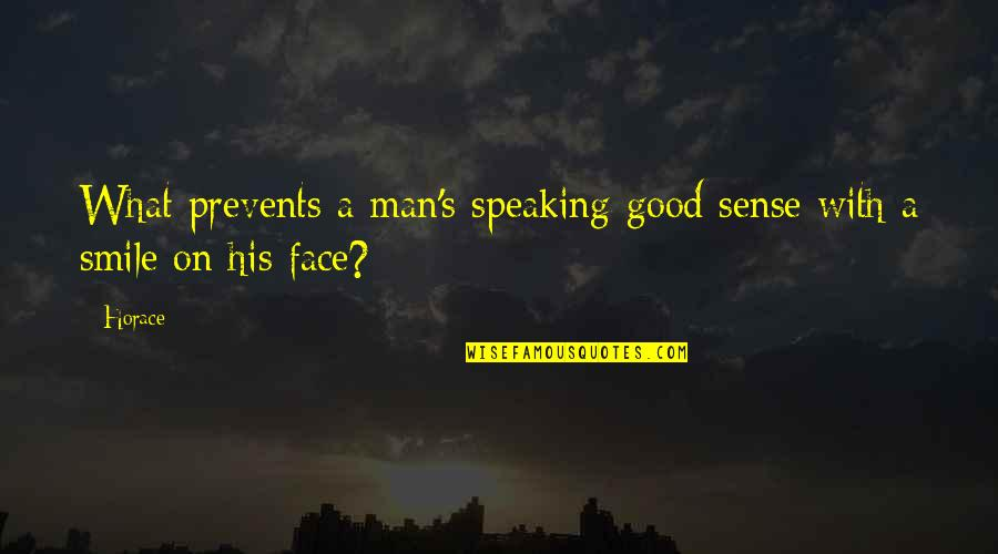 Horace's Quotes By Horace: What prevents a man's speaking good sense with