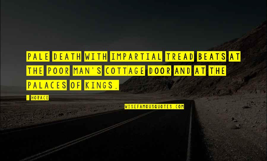 Horace's Quotes By Horace: Pale Death with impartial tread beats at the