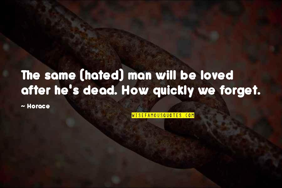 Horace's Quotes By Horace: The same (hated) man will be loved after