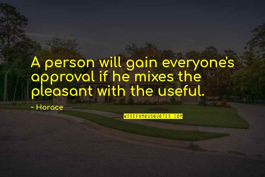 Horace's Quotes By Horace: A person will gain everyone's approval if he