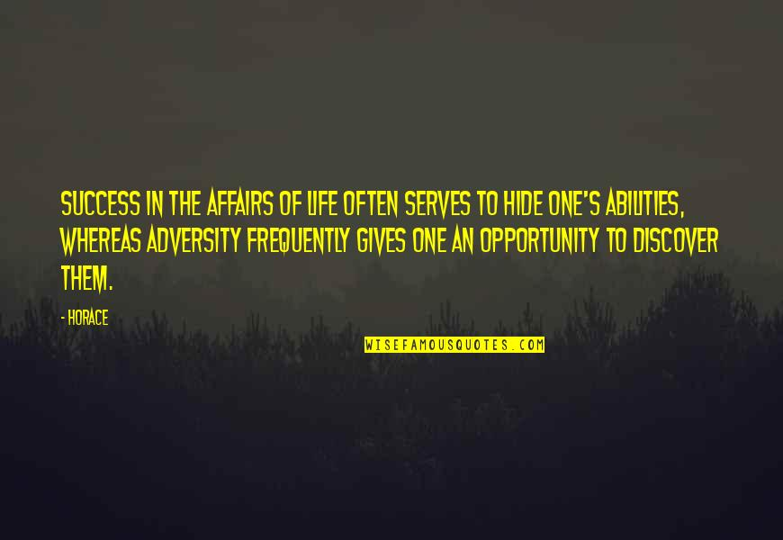 Horace's Quotes By Horace: Success in the affairs of life often serves