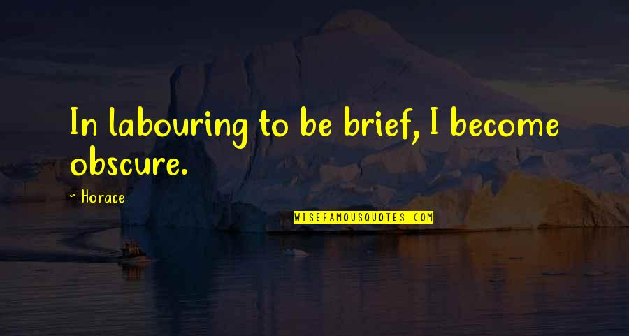 Horace's Quotes By Horace: In labouring to be brief, I become obscure.