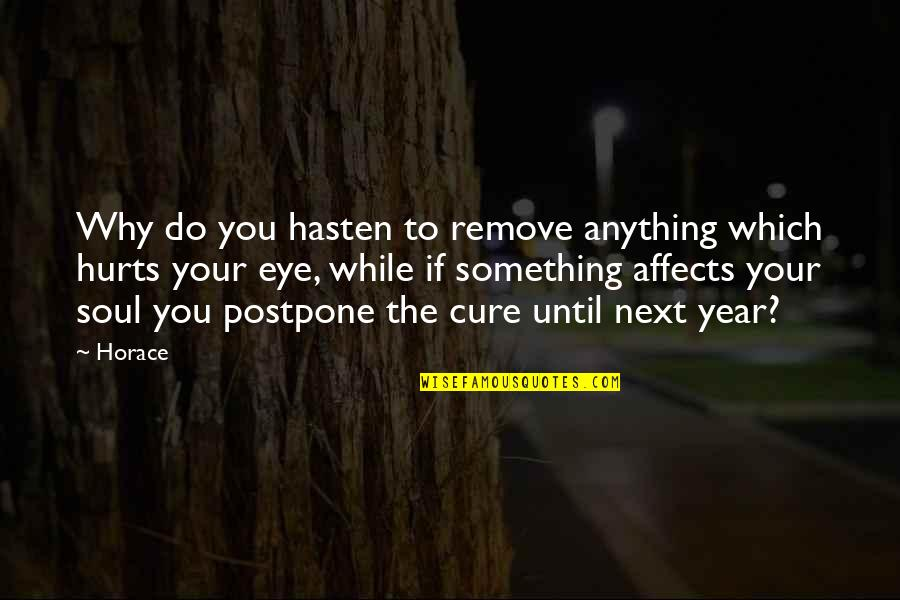 Horace's Quotes By Horace: Why do you hasten to remove anything which