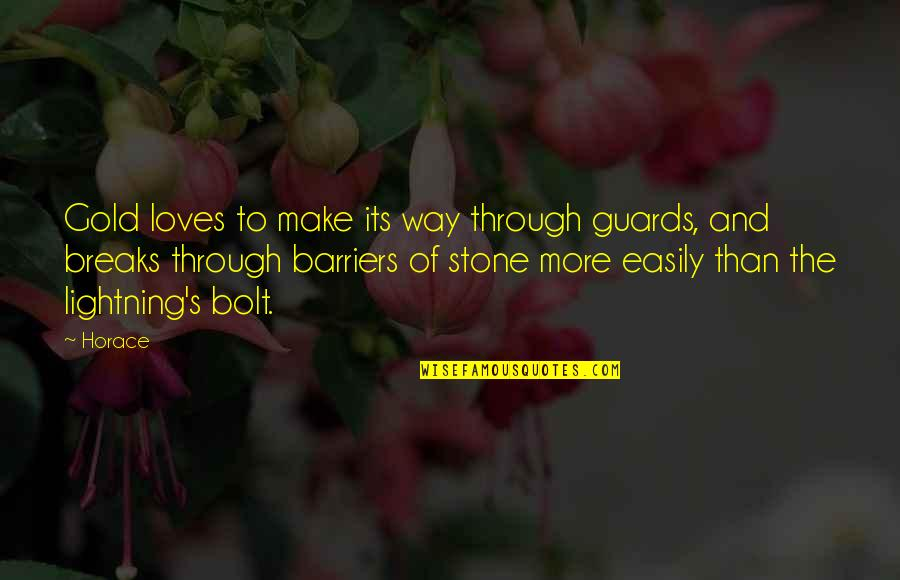 Horace's Quotes By Horace: Gold loves to make its way through guards,