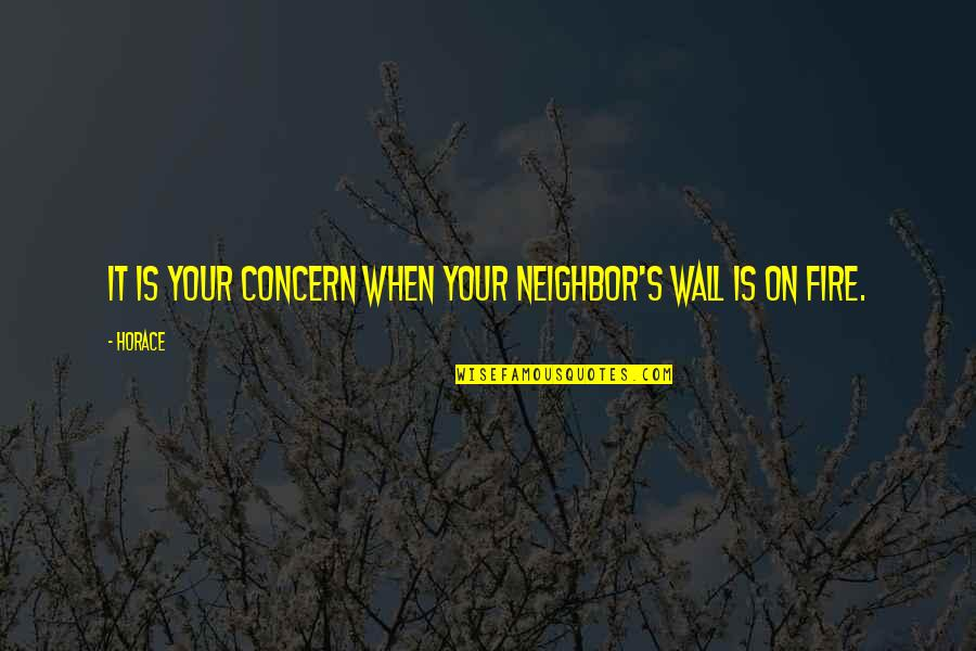 Horace's Quotes By Horace: It is your concern when your neighbor's wall