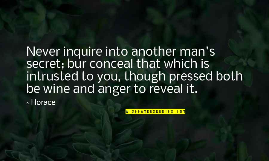 Horace's Quotes By Horace: Never inquire into another man's secret; bur conceal
