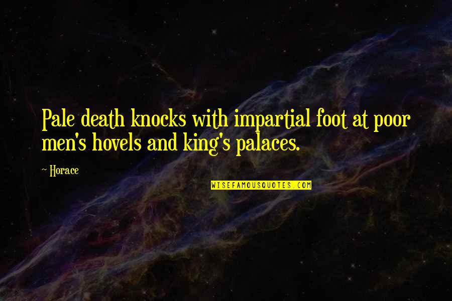 Horace's Quotes By Horace: Pale death knocks with impartial foot at poor