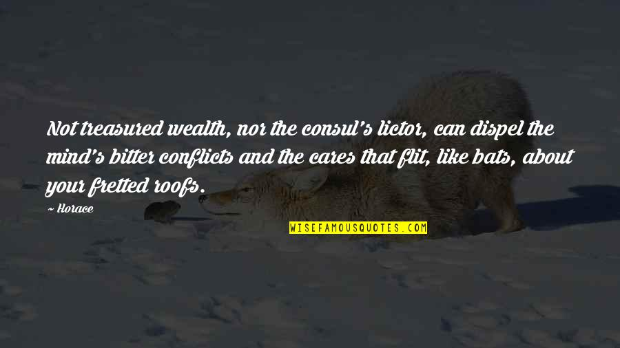 Horace's Quotes By Horace: Not treasured wealth, nor the consul's lictor, can