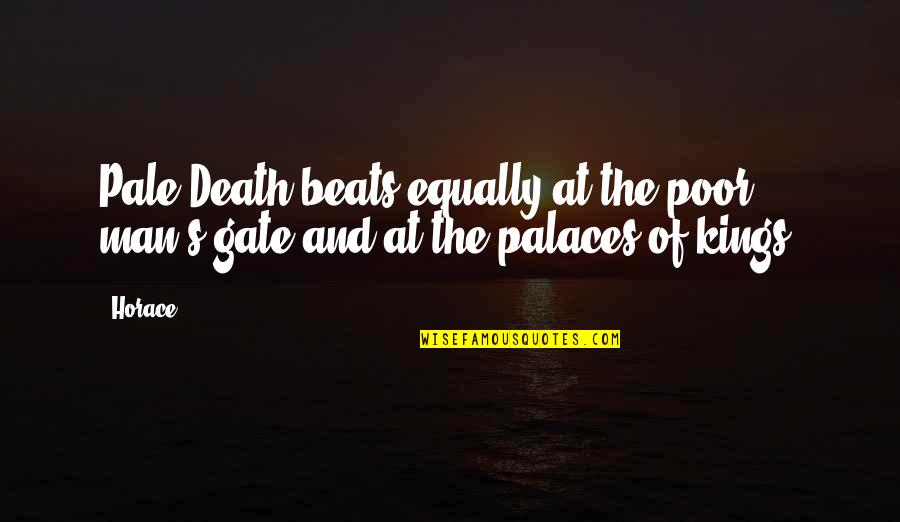 Horace's Quotes By Horace: Pale Death beats equally at the poor man's