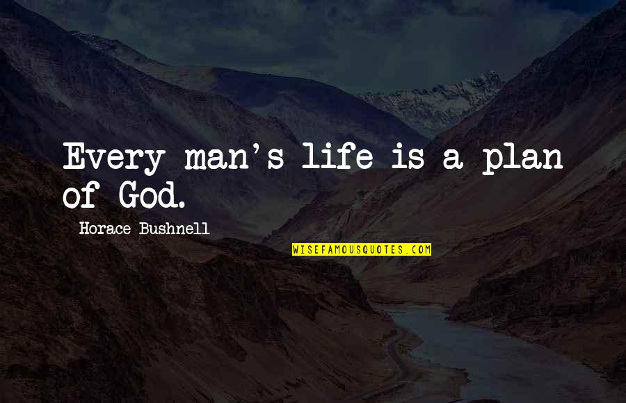 Horace's Quotes By Horace Bushnell: Every man's life is a plan of God.