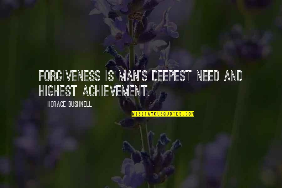Horace's Quotes By Horace Bushnell: Forgiveness is man's deepest need and highest achievement.