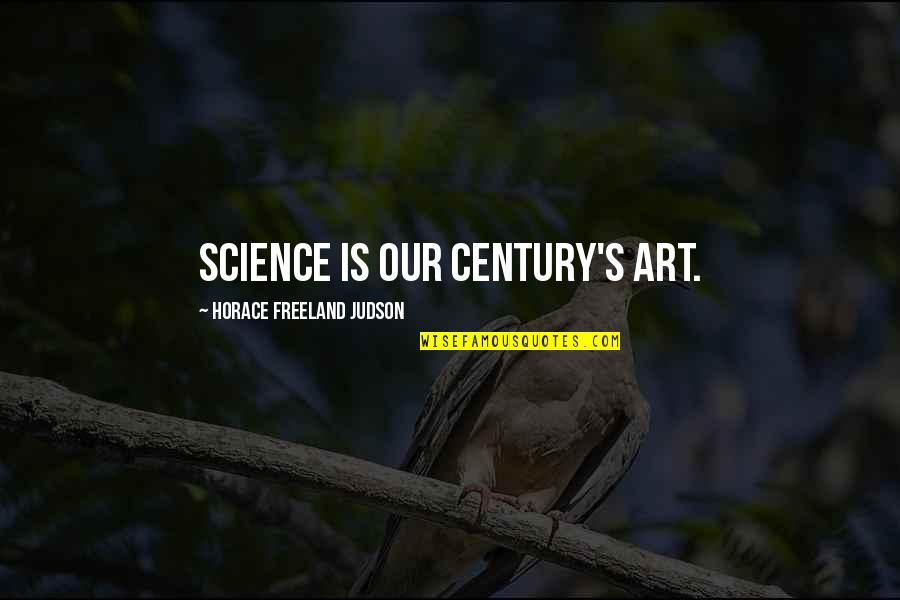 Horace's Quotes By Horace Freeland Judson: Science is our century's art.