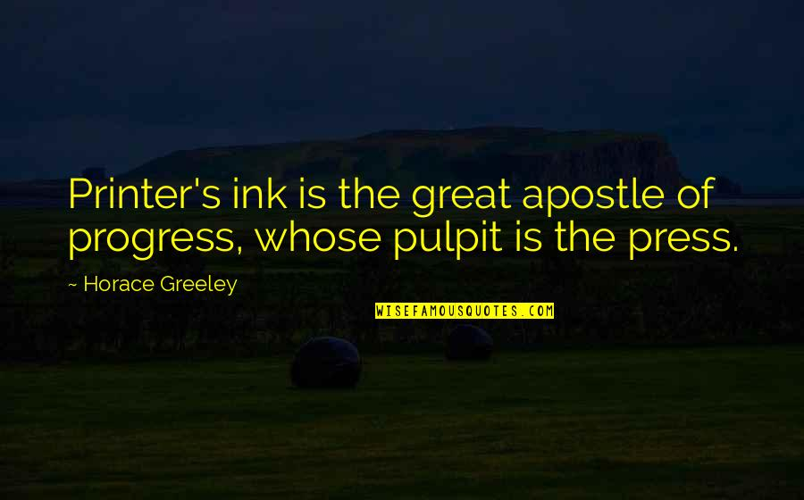 Horace's Quotes By Horace Greeley: Printer's ink is the great apostle of progress,