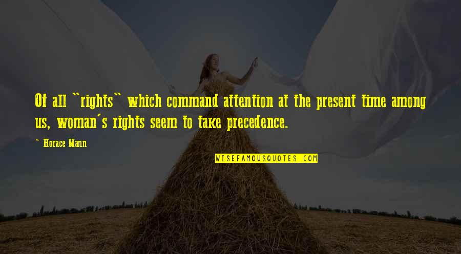 """Horace's Quotes By Horace Mann: Of all """"rights"""" which command attention at the"""
