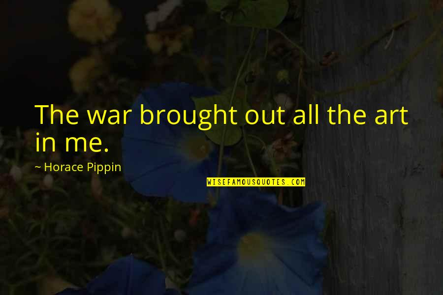 Horace's Quotes By Horace Pippin: The war brought out all the art in