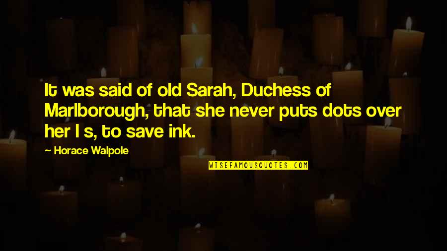 Horace's Quotes By Horace Walpole: It was said of old Sarah, Duchess of