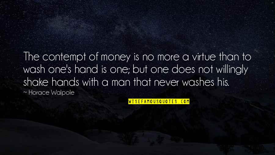 Horace's Quotes By Horace Walpole: The contempt of money is no more a