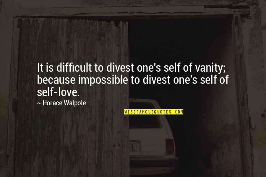 Horace's Quotes By Horace Walpole: It is difficult to divest one's self of