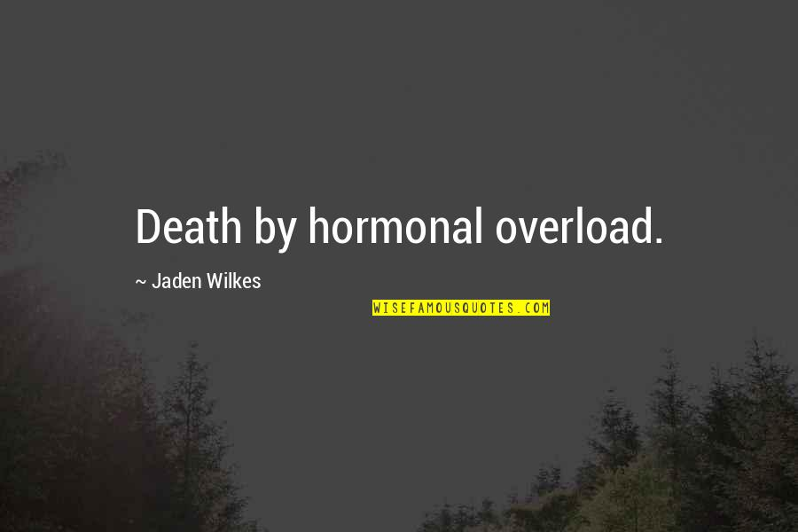 Hormonal Quotes By Jaden Wilkes: Death by hormonal overload.