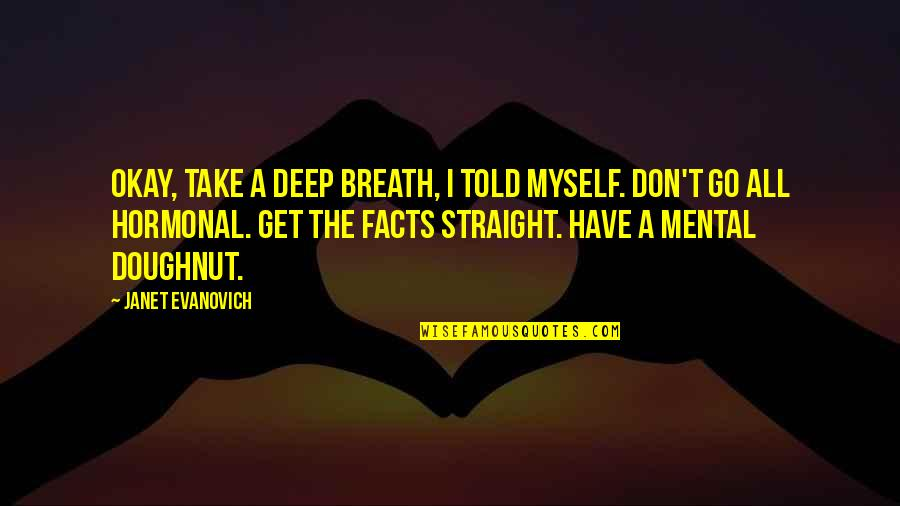 Hormonal Quotes By Janet Evanovich: Okay, take a deep breath, I told myself.
