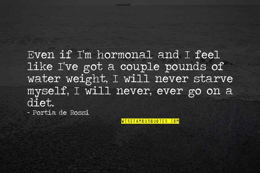 Hormonal Quotes By Portia De Rossi: Even if I'm hormonal and I feel like