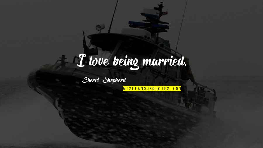 Hormonal Quotes By Sherri Shepherd: I love being married.