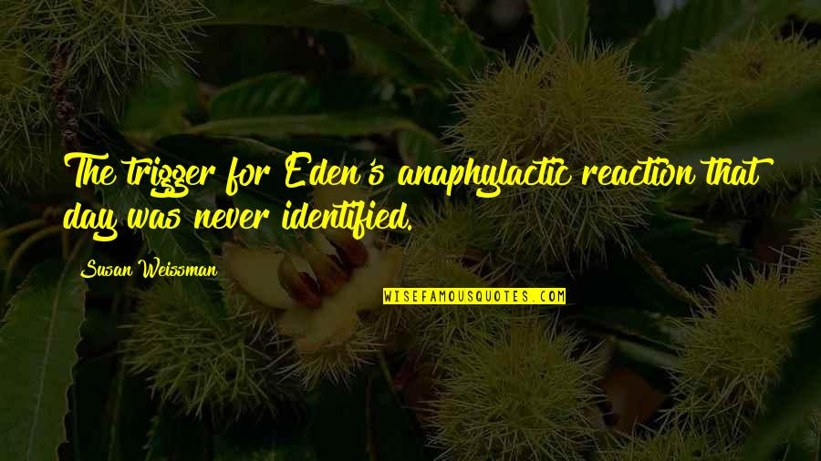 Hormonal Quotes By Susan Weissman: The trigger for Eden's anaphylactic reaction that day