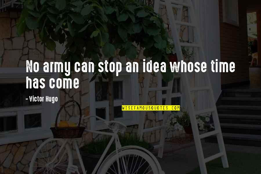 Hormonal Quotes By Victor Hugo: No army can stop an idea whose time